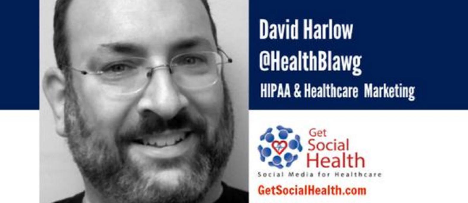 David Harlow aka @healthblawg on #hcsm and #hipaa
