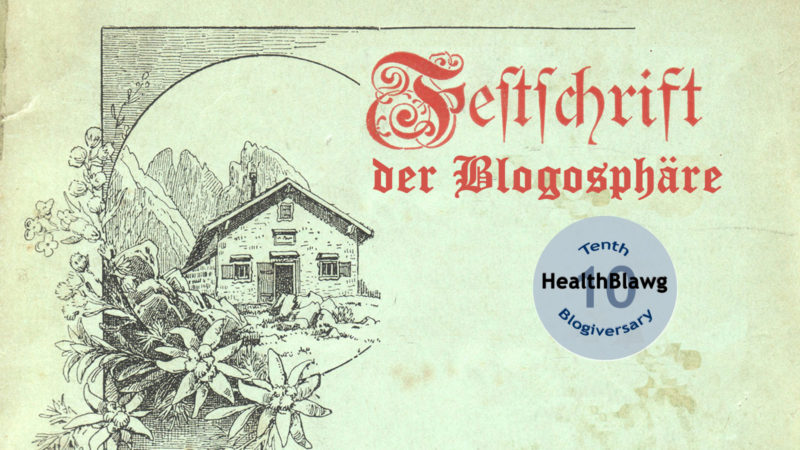 HealthBlawg's Tenth Blogiversary – Festschrift of the Blogosphere