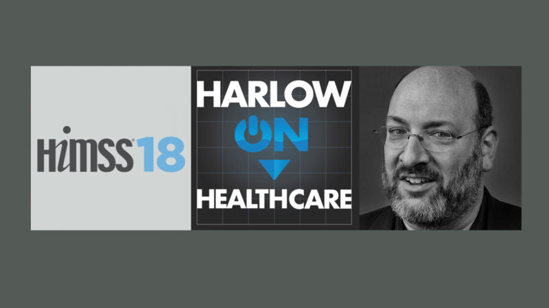 More Short Takes at #HIMSS18 – Harlow On Healthcare